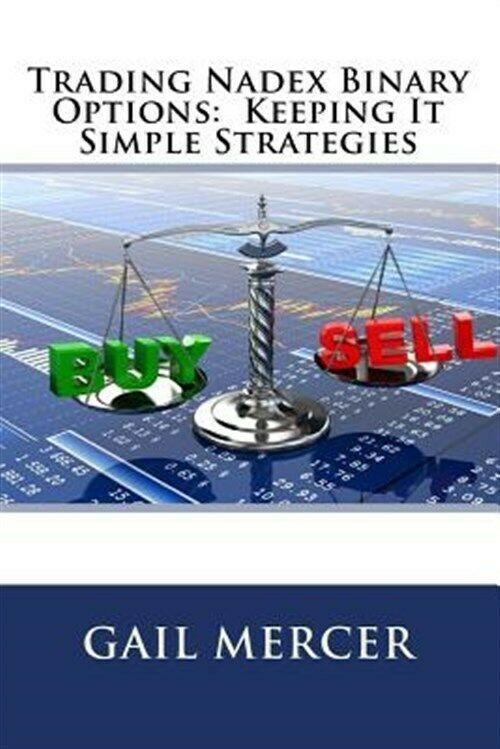Trading Nadex Binary Options : Keeping It Simple Strategies, Paperback by Mer…