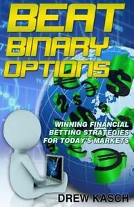 Beat Binary Options: Winning Financial Betting Strategies for Today's Markets, ,