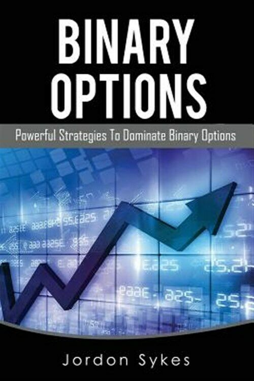 Binary Options : Powerful Strategies to Dominate Binary Options, Paperback by…