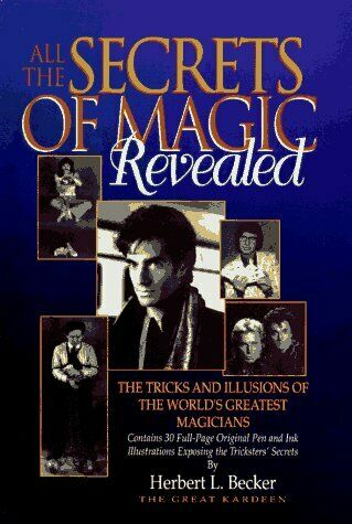 All the Secrets of Magic Revealed  The Tricks and Illusions of the Wo
