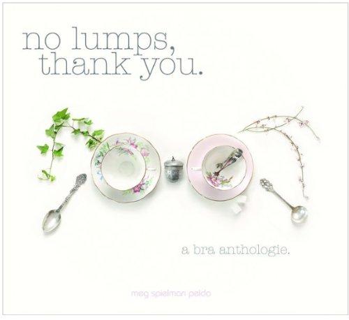 No Lumps, Thank You.: A Bra Anthologie