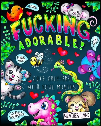 Fucking Adorable – Cute Critters with foul Mouths