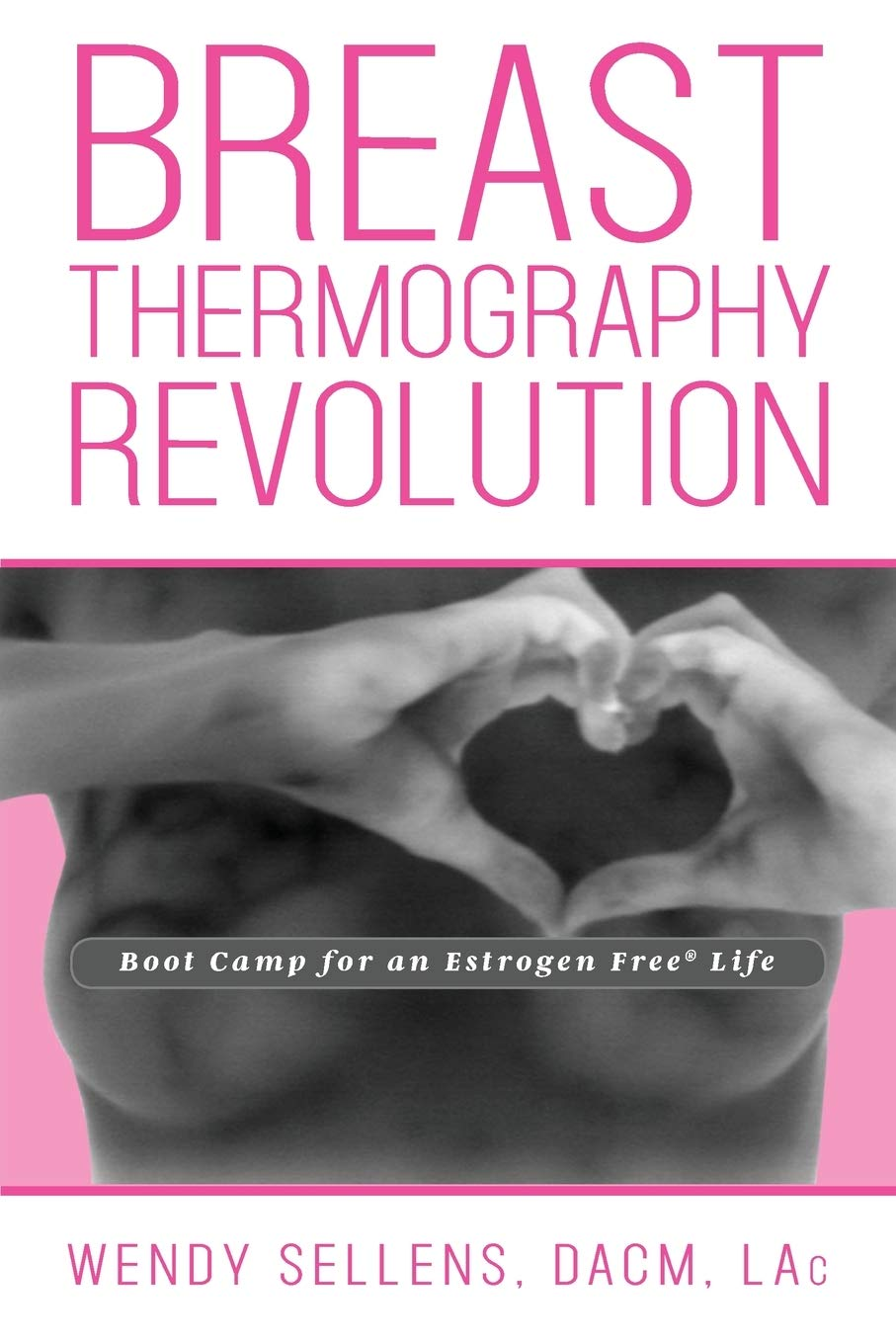 The Breast Thermography Revolution: Bootcamp for an Estrogen Free Life