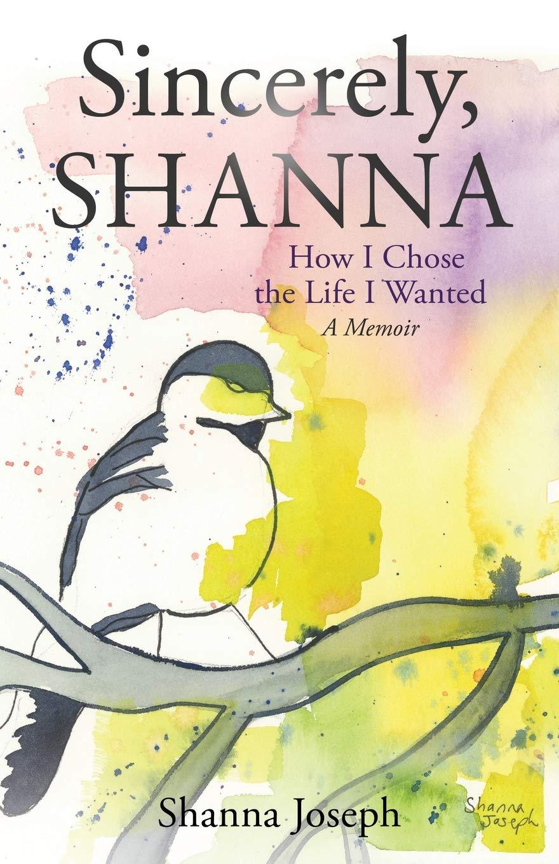 Sincerely, Shanna: How I Chose the Life I Wanted A Memoir