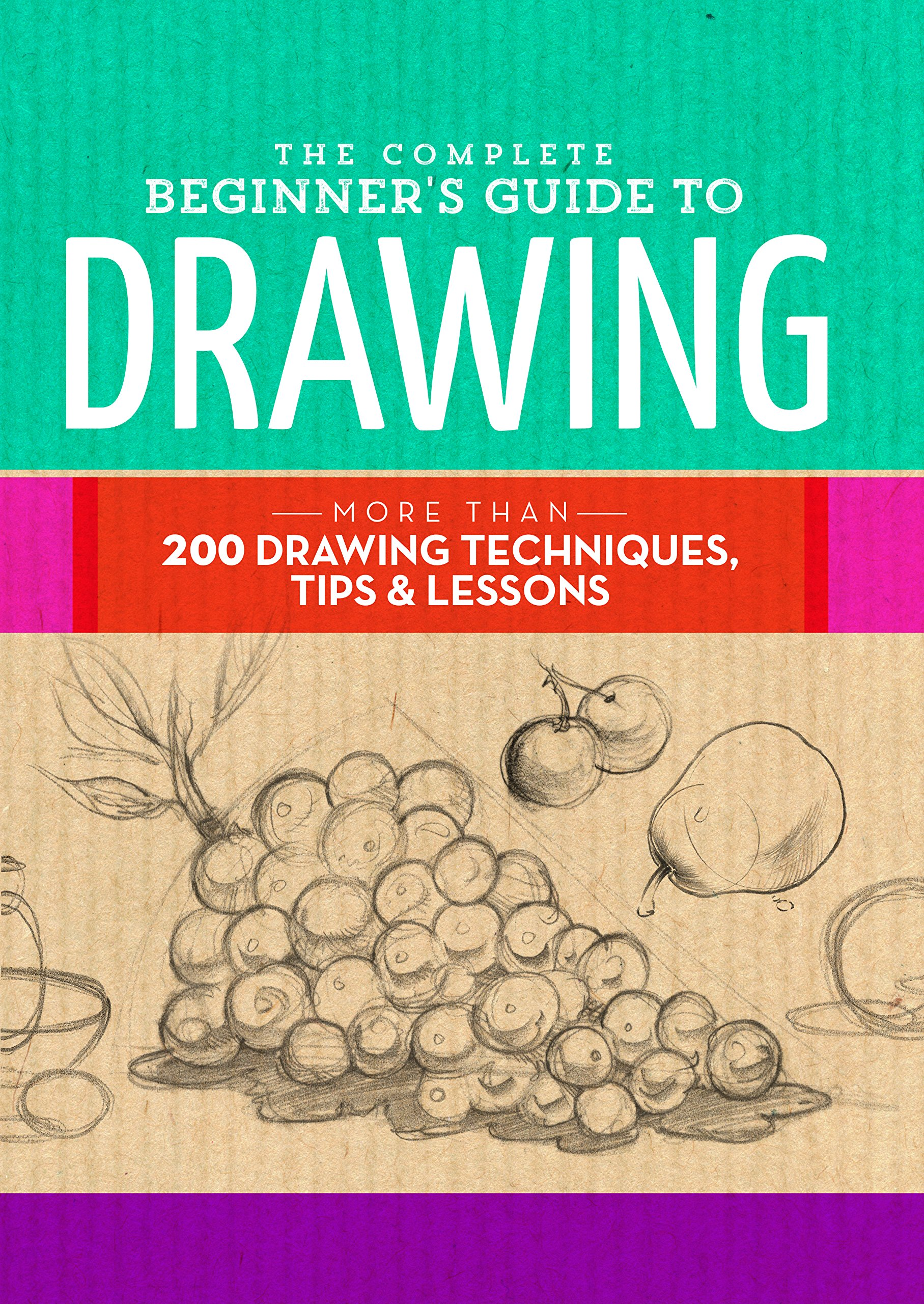 The Complete Beginner's Guide to Drawing: More than 200 drawing techniques, tips & lessons (The Complete Book of …)