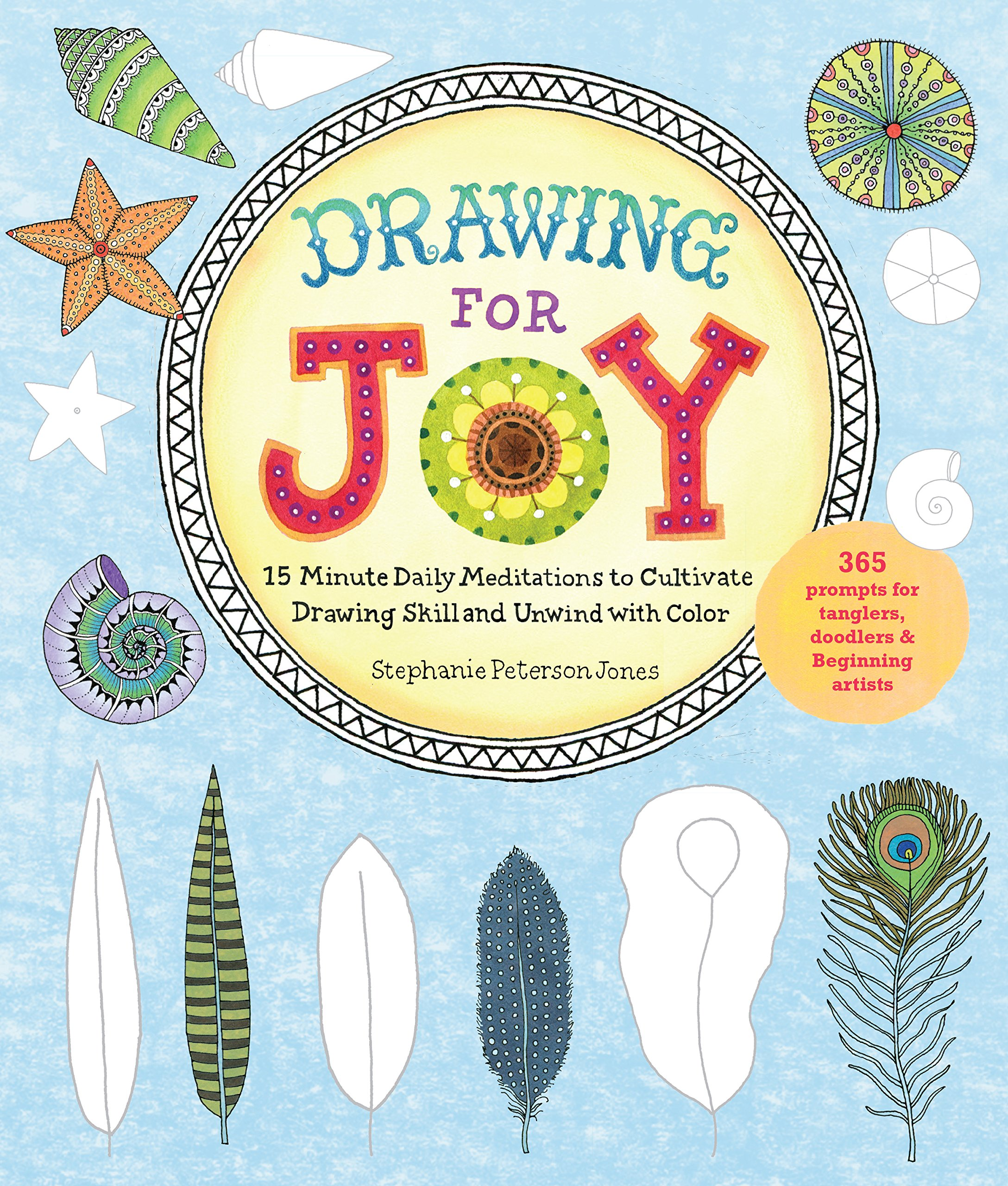 Drawing for Joy: 15-Minute Daily Meditations to Cultivate Drawing Skill and Unwind with Color–365 Prompts for Aspiring Artists