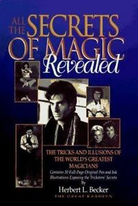 All the Secrets of Magic Revealed: The Tricks and Illusions of the World's Grea