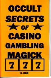OCCULT SECRETS OF CASINO GAMBLING MAGICK S. Rob magic
