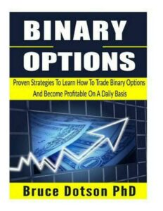 Binary Options: Proven Strategies to Learn How to Trade Binary Options and Becom
