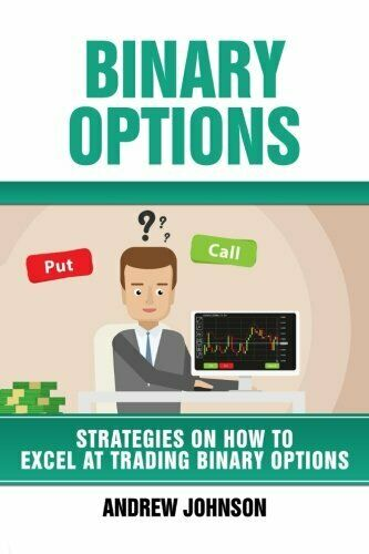 Binary Options: Strategies on How to Excel At Trading Binary Options: Trade L…