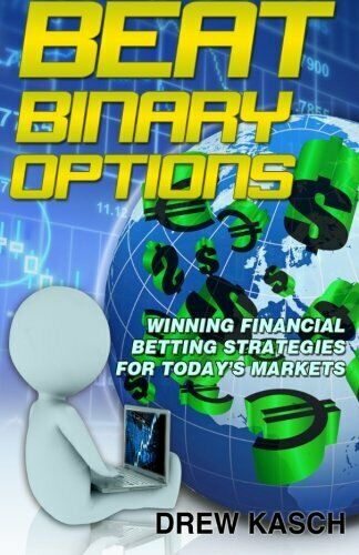 Beat Binary Options: Winning Financial Betting Strategies for … by Kasch, Drew