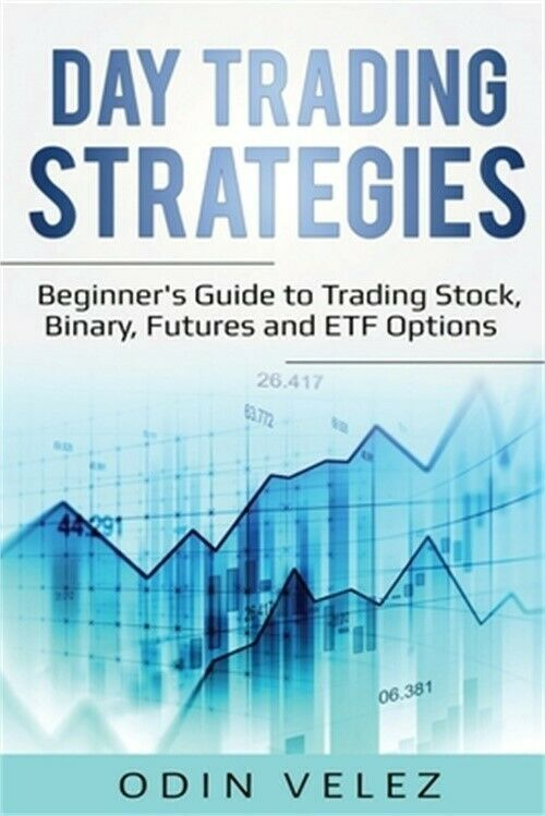 Day Trading Strategies: Beginner's Guide to Trading Stock, Binary, Futures, and