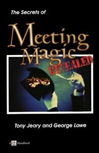 The Secrets of Meeting Magic Revealed by Tony Jeary; George Lowe