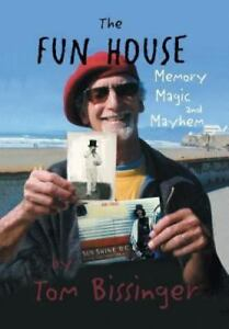 The Fun House : Memories, Mayhem, and Magic by Tom Bissinger (2013, Hardcover)
