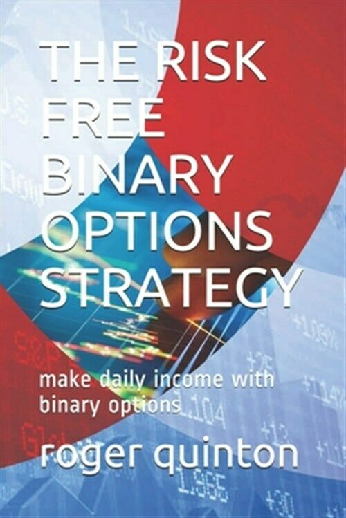 The Risk Free Binary Options Strategy: make daily income with binary options,…