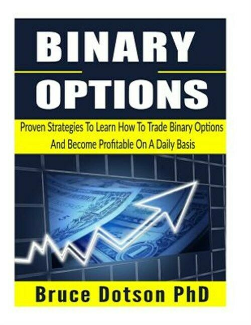 Binary Options : Proven Strategies to Learn How to Trade Binary Options and B…