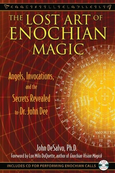 Lost Art of Enochian Magic : Angels, Invocations, and the Secrets Revealed to…