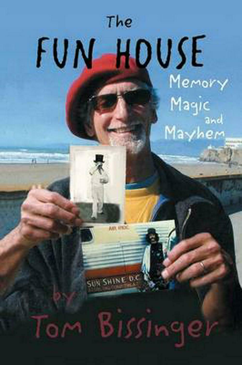 The Fun House: Memories, Mayhem, and Magic by Tom Bissinger (English) Paperback