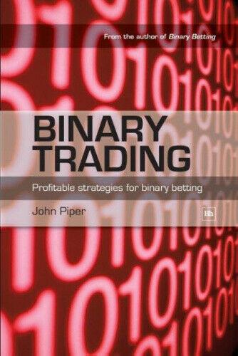 Binary Trading: Profitable Strategies for Binary Betting by Piper, John.