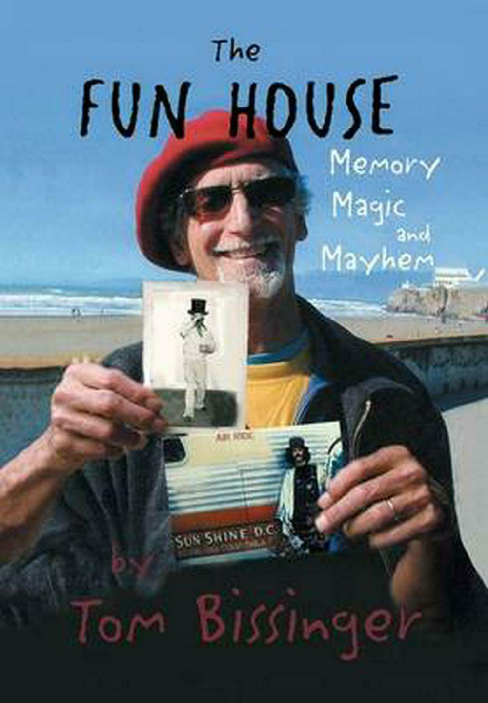 The Fun House: Memories, Mayhem, and Magic by Tom Bissinger (English) Hardcover