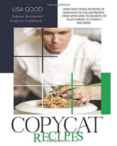 COPYCAT RECIPES: MAKE MOST POPULAR DISHES AT HOME. EASY-TO-FOLLOW RECIPES, FROM APPETIZERS TO DESSERTS, BY OLIVE GARDEN, PF CHANG'S AND MORE. (Famous Restaurant Copycat Cookbook)