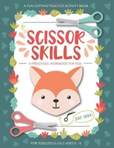 Scissor Skills Preschool Workbook for Kids: A Fun Cutting Practice Activity Book for Toddlers and Kids ages 3-5: Scissor Practice for Preschool … 40 Pages of Fun Animals, Shapes and Patterns