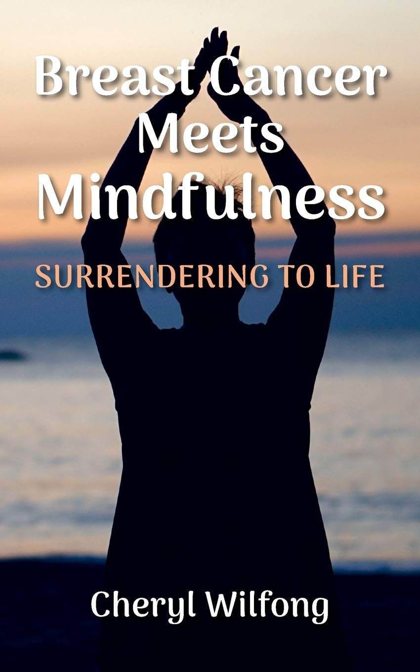 Breast Cancer Meets Mindfulness: Surrendering to Life