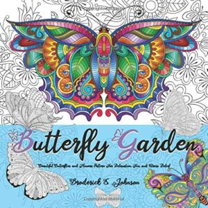 Butterfly Garden: Beautiful Butterflies and Flowers Patterns for Relaxation, Fun, and Stress Relief (Adult Coloring Books – Art Therapy for The Mind)