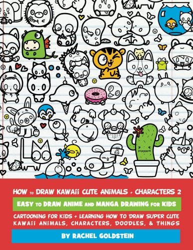 How to Draw Kawaii Cute Animals + Characters 2: Easy to Draw Anime and Manga Drawing for Kids: Cartooning for Kids + Learning How to Draw Super Cute … Characters, Doodles, & Things (Volume 14)