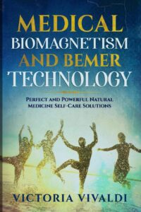 Medical Biomagnetism and BEMER Technology: Perfect and Powerful Natural Medicine Self-Care Solutions
