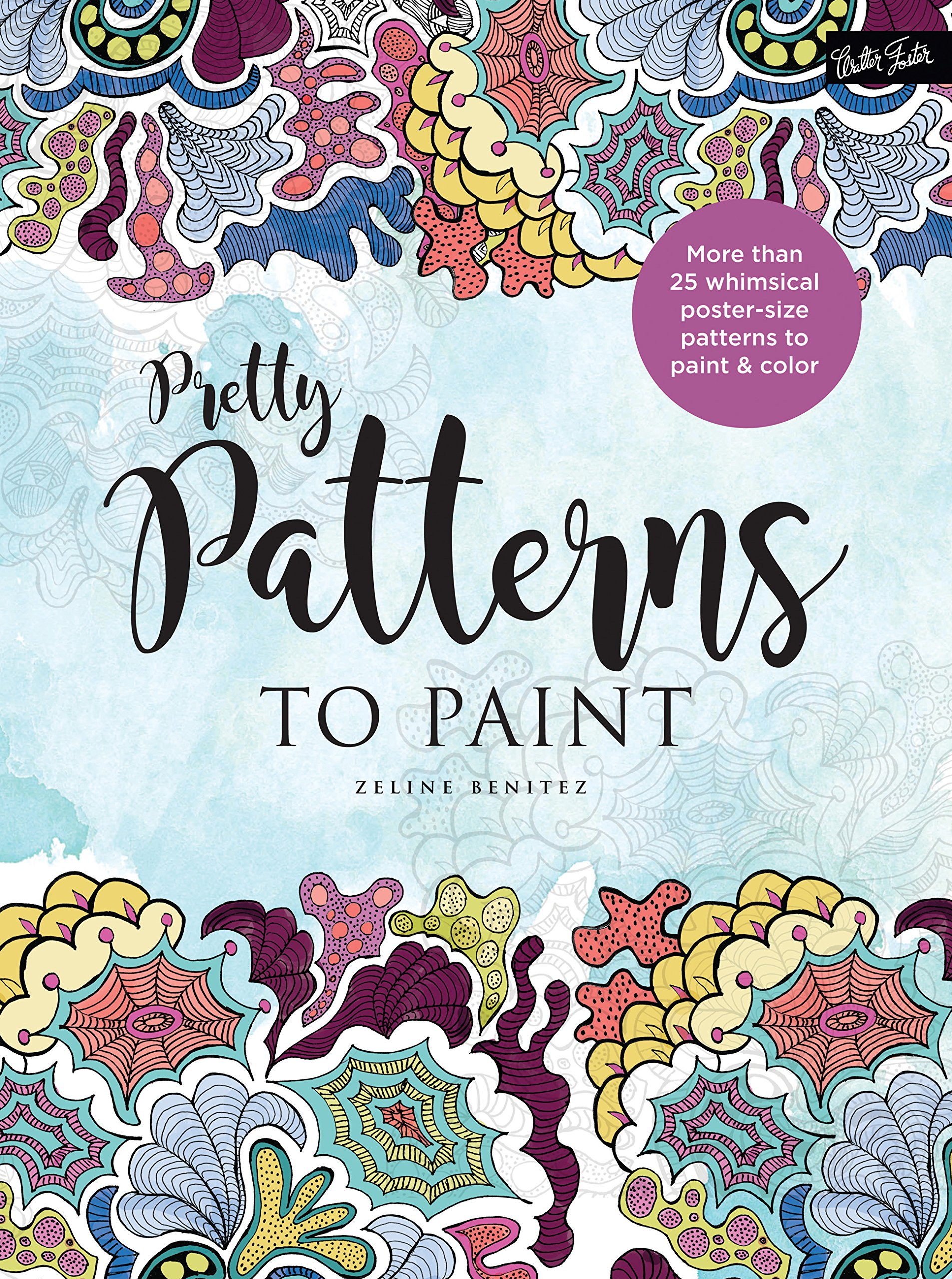 Pretty Patterns to Paint: More than 25 whimsical poster-size patterns to paint & color