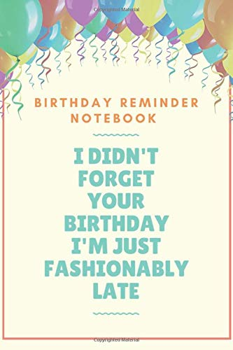 Birthday Reminder Notebook By Month : I didn't forget your birthday I'm just fashionably late: recording birthdays anniversaries birthday reminder perpetual event calendar month.