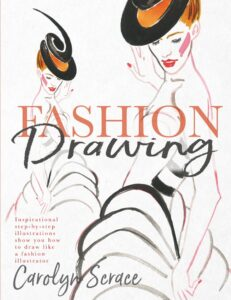Fashion Drawing: Inspirational Step-by-Step Illustrations Show You How to Draw Like a Fashion Illustrator