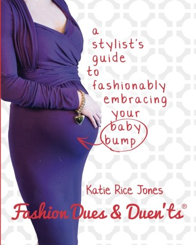 Fashion Dues & Duen'ts: a Stylist's Guide to Fashionably Embracing Your Baby Bump