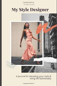 My Style Designer: A journal for elevating your style & living life fashionably