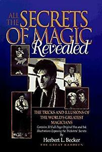 All the Secrets of Magic Revealed : The Tricks and Illusions of the World's Grea
