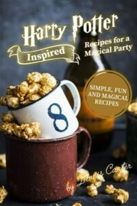 Harry Potter Inspired Recipes for a Magical Party: Simple, Fun, and Magical R…