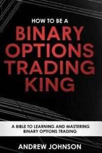 How to Be a Binary Options Trading King : Trade Like a Binary Options King, P…