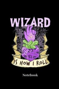 Wizard Is How I Roll Notebook: Dot Grid Notebook For Fantasy Role Play Game F…