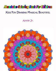 Mandalas Coloring Book for Children: Kids Fun Drawing Magical Beautiful by Annie