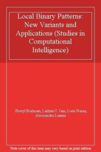 Local Binary Patterns: New Variants and Applications by Brahnam, Sheryl New,,