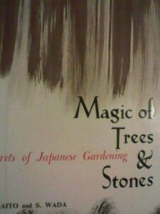 Magic of Trees & Stones Secrets of Japanese Gardening K. Saito & S. Wada HC 1964
