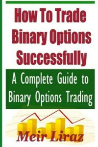 How to Trade Binary Options Successfully : A Complete Guide to Binary Options…