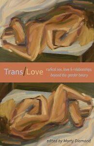 Trans/Love: Radical Sex, Love & Relationships Beyond the Gender Binary