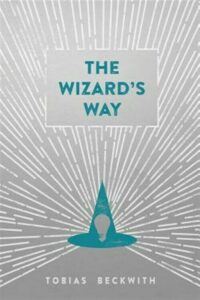 The Wizard's Way: Secrets from Wizards of the Past Revealed for the World Cha…