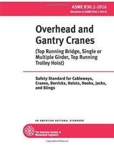 ASME B30.2-2016: Overhead and Gantry Cranes – Top Running Bridge, Single or Multiple Girder, Top Running Trolley Hoist: Safety Standard for Cableways, Cranes, Derricks, Hoists, Hooks, Jacks, & Slings