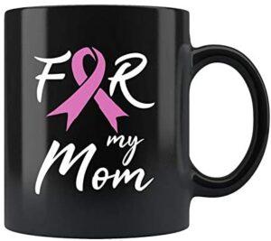For My Mom Mug Breast Cancer Mug Breast Cancer Awareness Cancer Awareness Gift Cancer Awareness Mug Survivor Coffee Mug b281