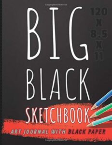 Big Black Sketchbook: Art Journal With Black Paper, for Drawing with Neon, Metallic Gel Pens, Pastels, Bright Chalk. Daily Journaling Notebook (Arts & Crafts)