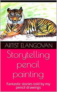 Storytelling pencil painting: Fantastic stories told by my pencil drawings (pencil story Book 2)