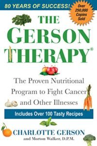 The Gerson Therapy — Revised And Updated: The Natural Nutritional Program to Fight Cancer and Other Illnesses